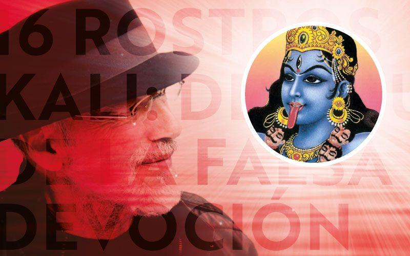 16 Rostros - Kali: Destructora de la Falsa Devoción
