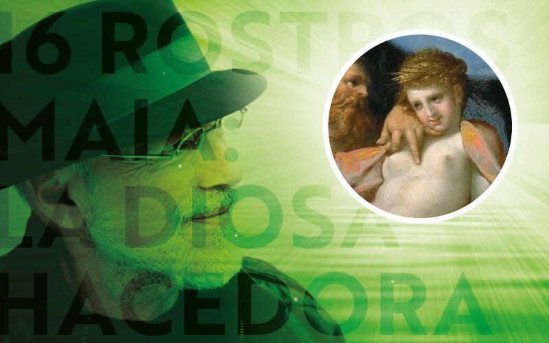 16 Rostros - Maia: La Diosa Hacedora