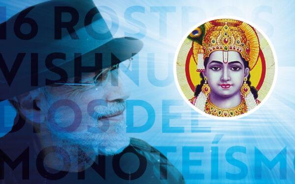 16 Rostros - Vishnu: Dios del Monoteísmo