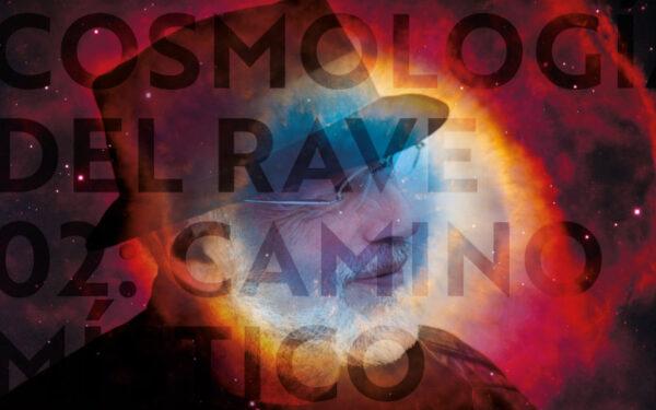 Cosmología del Rave - 02: Camino Místico