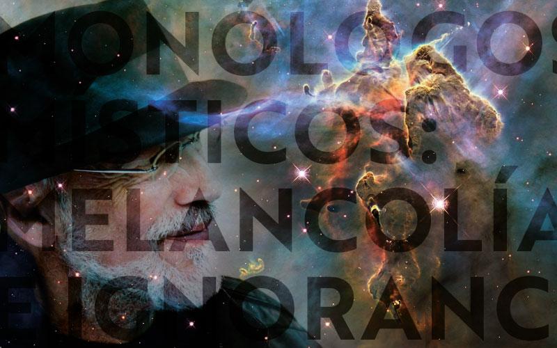 Monólogos Místicos: Melancolía e Ignorancia